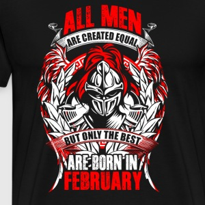 All Men Created Equal - Only Best Born In February - Men's Premium T-Shirt