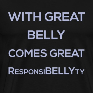 With Great Belly Comes Great ResponsiBELLYty - Men's Premium T-Shirt