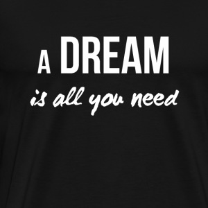 A Dream is all you need - Men's Premium T-Shirt