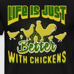 Life Is Just Better With Chickens Shirts - Men's Premium T-Shirt
