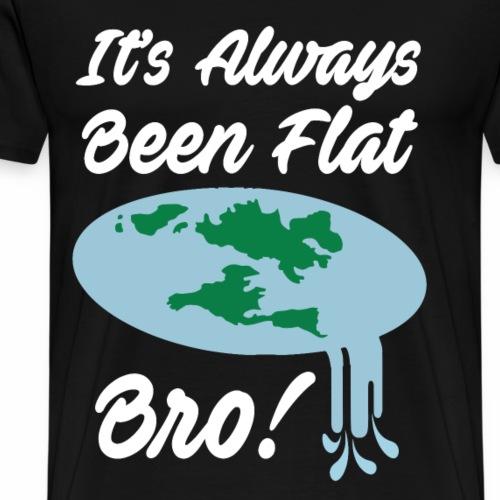 It Has Always Been Flat Bro - Men's Premium T-Shirt