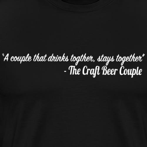 A couple that drinks together, stays together - Men's Premium T-Shirt