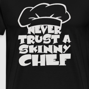 Never trust a skinny chef - Men's Premium T-Shirt