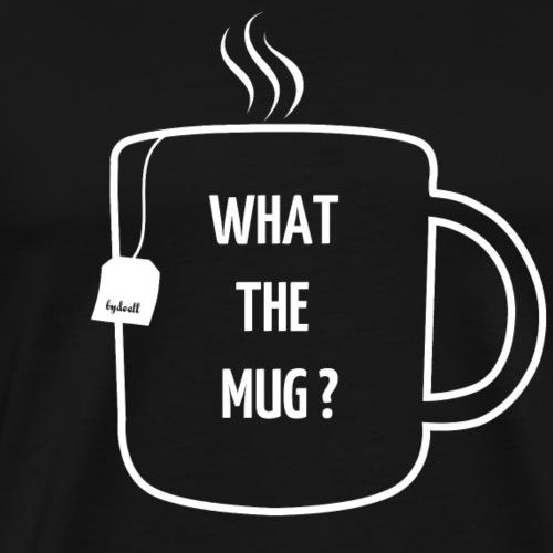 What the mug? - White - Men's Premium T-Shirt