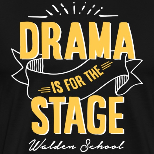 Drama is for the Stage - Men's Premium T-Shirt