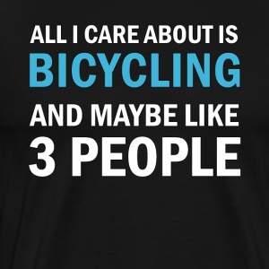 All I Care About is Bicycling & Maybe Like 3 Peopl - Men's Premium T-Shirt