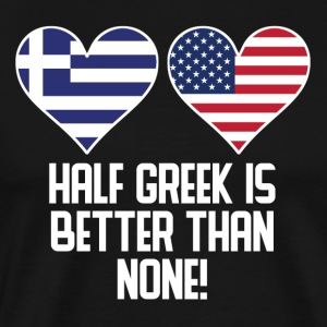 Half Greek Is Better Than None - Men's Premium T-Shirt