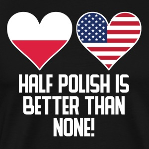 Half Polish Is Better Than None - Men's Premium T-Shirt