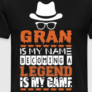 Gran Is My Name Becoming A Legend Is My Game - Men's Premium T-Shirt