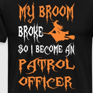 My Broom Broke So I Become A Patrol Officer - Men's Premium T-Shirt