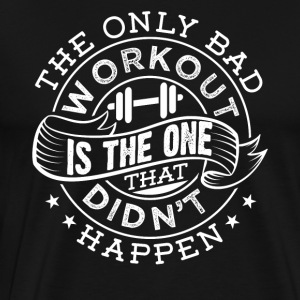 The Only Bad Workout Is The One That... Vintage - Men's Premium T-Shirt