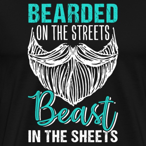 Bearded On The Streets Beast In The Sheets - Men's Premium T-Shirt