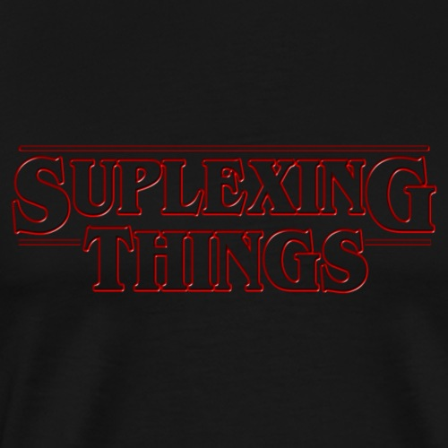 SUPLEXING THINGS - Men's Premium T-Shirt