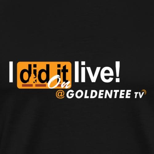 i did it live on GTTV - Men's Premium T-Shirt