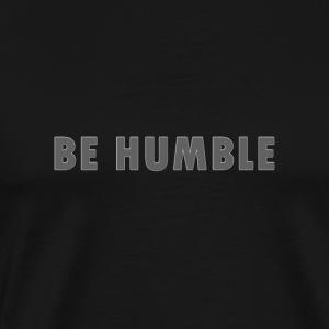 be humble - Men's Premium T-Shirt