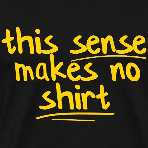 This shirt makes no sense - Men's Premium T-Shirt