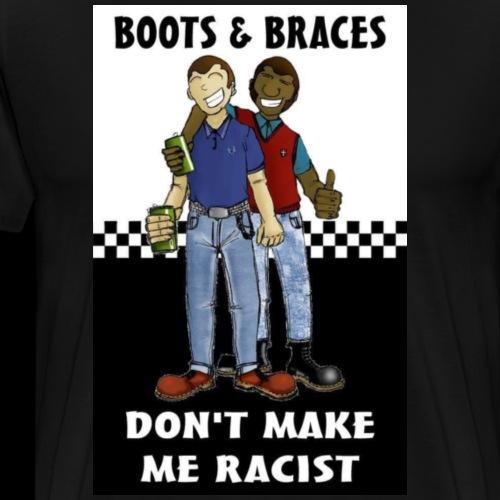 Boots & Braces Not Racist - Men's Premium T-Shirt