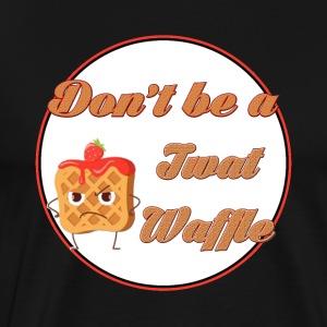 Dont be a twat waffle - Men's Premium T-Shirt
