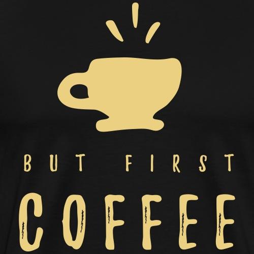But First Coffee - Men's Premium T-Shirt