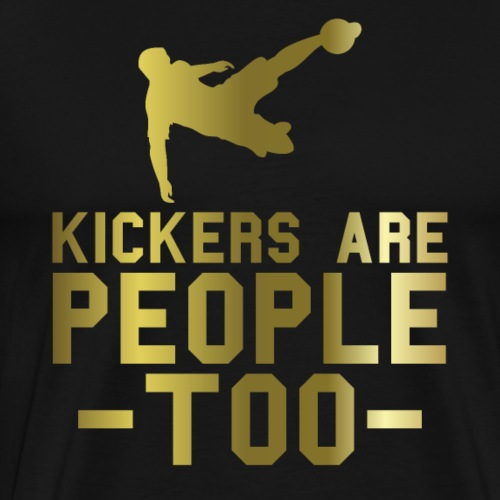 Kickers Are People Too | Funny Goal Kicker - Men's Premium T-Shirt