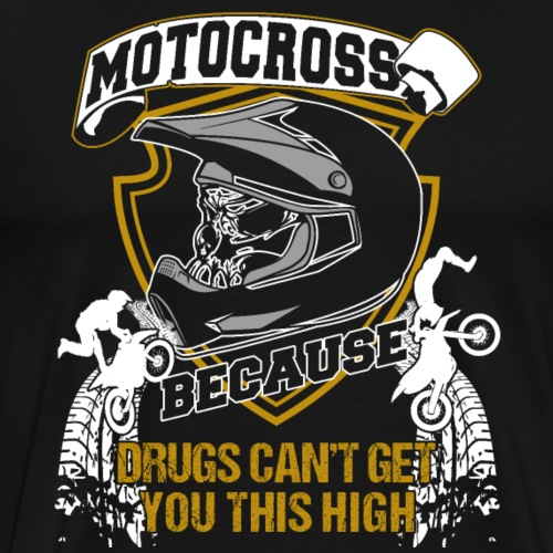 Motocross Because Drugs Can't Get You This High - Men's Premium T-Shirt