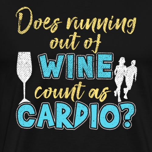Does Running Out Of WINE Count As CARDIO - Men's Premium T-Shirt
