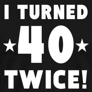 I Turned 40 Twice 80th Birthday - Men's Premium T-Shirt