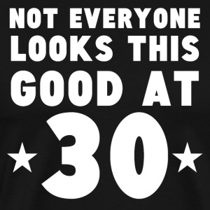 Not Everyone Looks This Good At 30 - Men's Premium T-Shirt