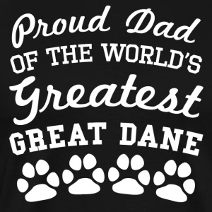 Proud Dad Of The World's Greatest Great Dane - Men's Premium T-Shirt