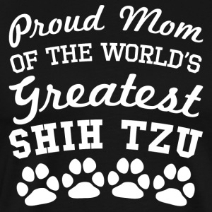 Proud Mom Of The World's Greatest Shih Tzu - Men's Premium T-Shirt