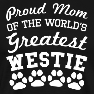 Proud Mom Of The World's Greatest Westie - Men's Premium T-Shirt