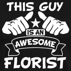 This Guy Is An Awesome Florist - Men's Premium T-Shirt