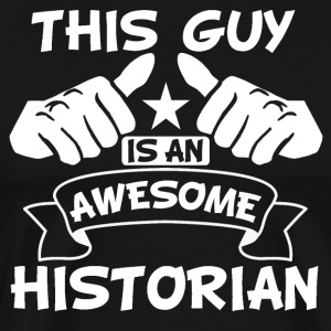 This Guy Is An Awesome Historian - Men's Premium T-Shirt