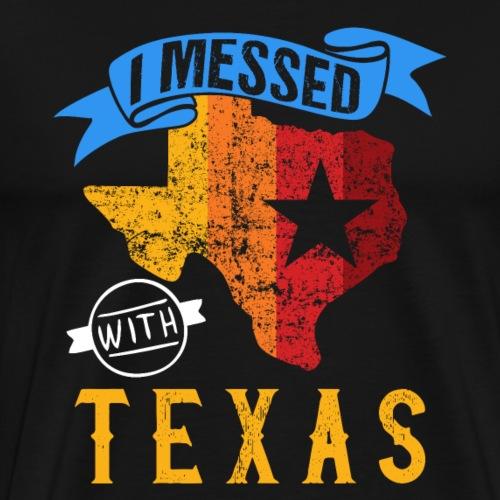 I Messed With Texas Funny Patriot - Men's Premium T-Shirt