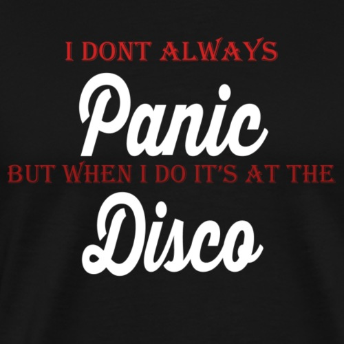 i dont always panic but when i do its at the disco - Men's Premium T-Shirt