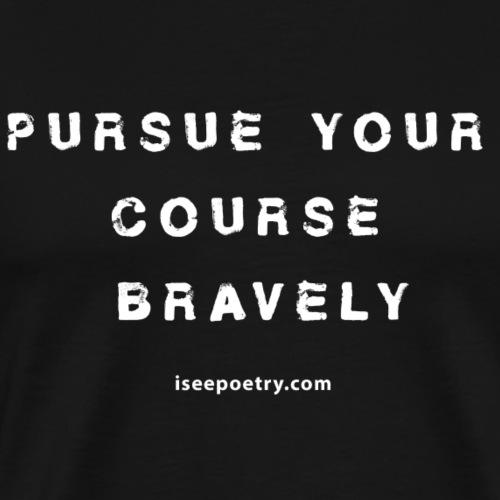 Pursue Your Course Bravely Poem Quote White Text - Men's Premium T-Shirt