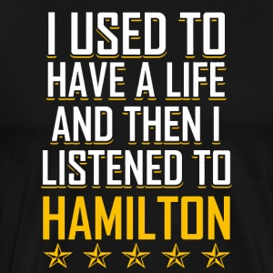I Had a Life then I listened Hamilton Tshirt - Men's Premium T-Shirt