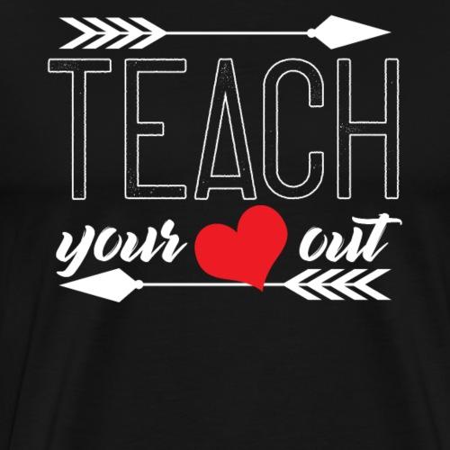 Teach Your Heart Out - Men's Premium T-Shirt