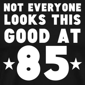 Not Everyone Looks This Good At 85 - Men's Premium T-Shirt