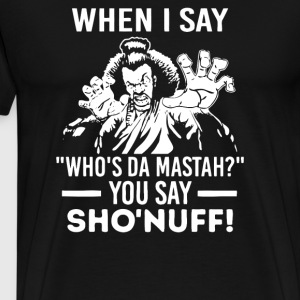 You say Sho Nuff - Men's Premium T-Shirt