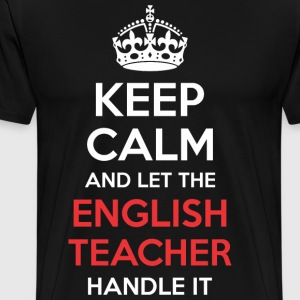 Keep Calm And Let English Teacher Handle It - Men's Premium T-Shirt