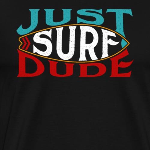 Just Surf Dude - Men's Premium T-Shirt