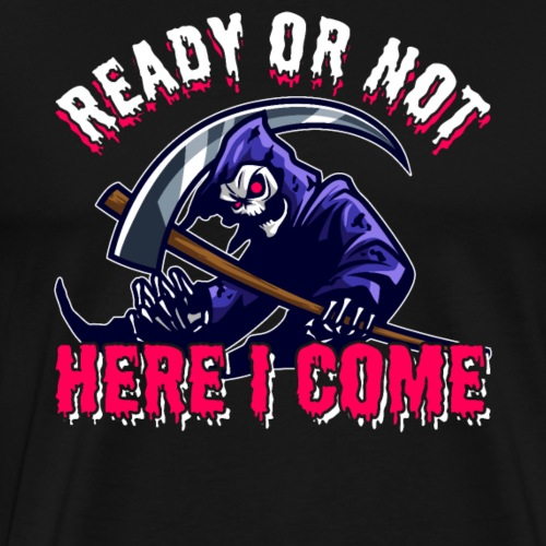 Grim Seeker Ready Or Not Here I Come - Men's Premium T-Shirt
