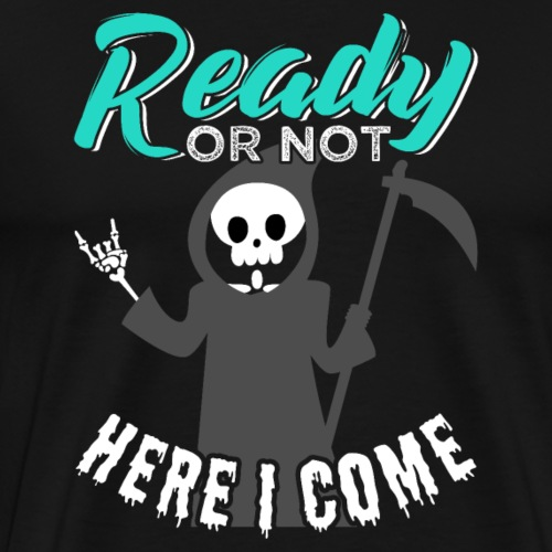Ready Or Not Here I Come Grim Seeker - Men's Premium T-Shirt