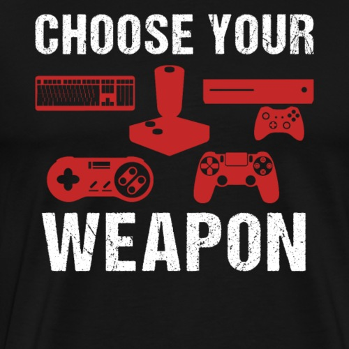 Choose Your Weapon | Gaming T-Shirt - Men's Premium T-Shirt