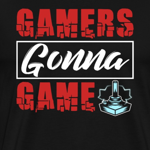 Gamers Gonna Game - Men's Premium T-Shirt