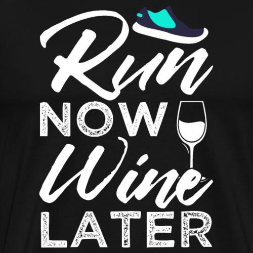 Run Now Wine Later - Men's Premium T-Shirt