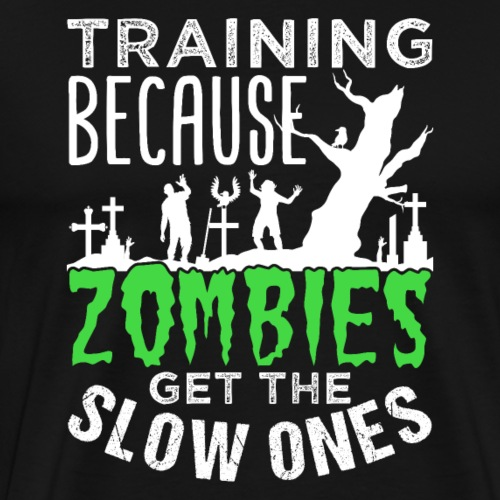 Training Because Zombies Get The Slow Ones - Men's Premium T-Shirt