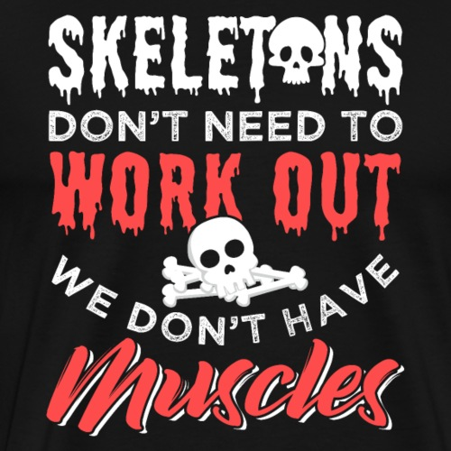Skeletons Don't Need To Work Out - Men's Premium T-Shirt