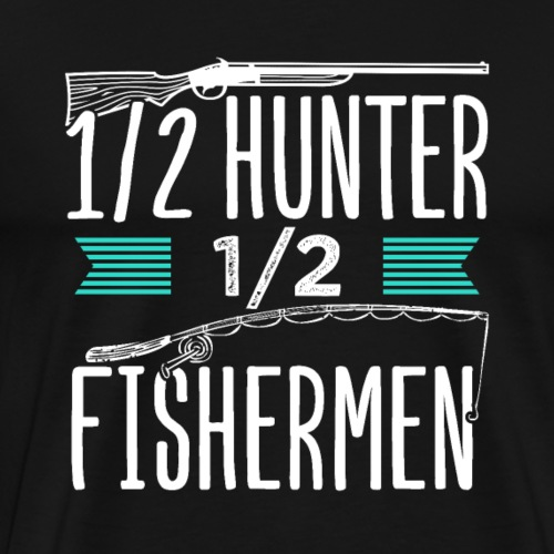 1/2 Hunter 1/2 Fishermen - Men's Premium T-Shirt